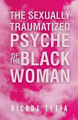The Sexually Traumatized Psyche of the Black Woman (Paperback)