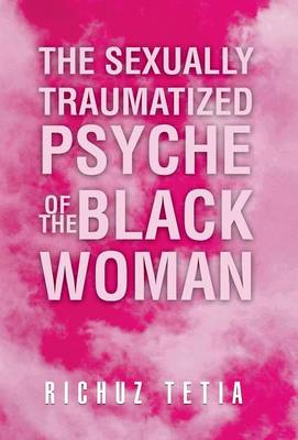 The Sexually Traumatized Psyche of the Black Woman (Hardback)