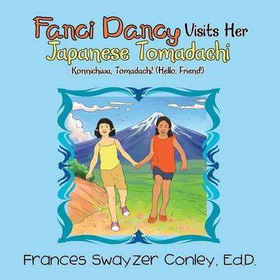 Fanci Dancy Visits Her Japanese Tomadachi: Konnichiwa, Tomadachi! (Hello, Friend!) (Paperback)