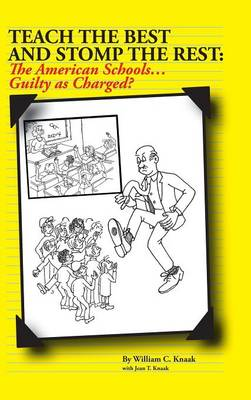 Teach the Best and Stomp the Rest: The American Schools...Guilty as Charged? (Hardback)