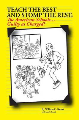 Teach the Best and Stomp the Rest: The American Schools...Guilty as Charged? (Paperback)