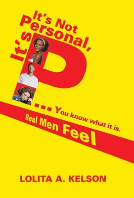 It's Not Personal, It's P..You Know What It Is.: Real Men Feel (Hardback)