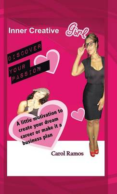 Inner Creative Girl: A Little Motivation to Create Your Dream Career or Make It a Business Plan (Hardback)