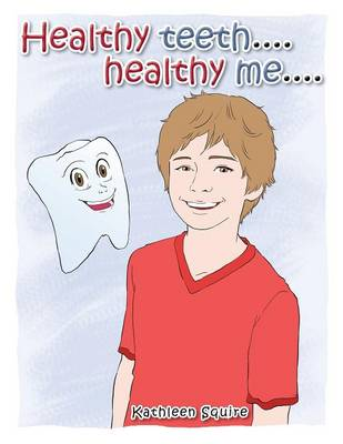 Healthy Teeth....Healthy Me.... (Paperback)