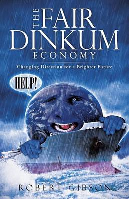 The Fair Dinkum Economy: Changing Direction for a Brighter Future (Paperback)