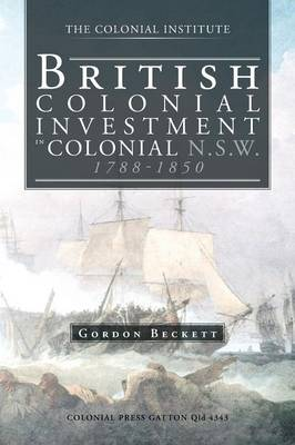 British Colonial Investment in Colonial N.S.W. 1788-1850 (Paperback)