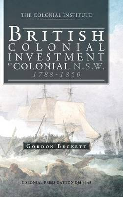 British Colonial Investment in Colonial N.S.W. 1788-1850 (Hardback)