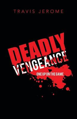 Deadly Vengeance: One Up on the Game (Paperback)