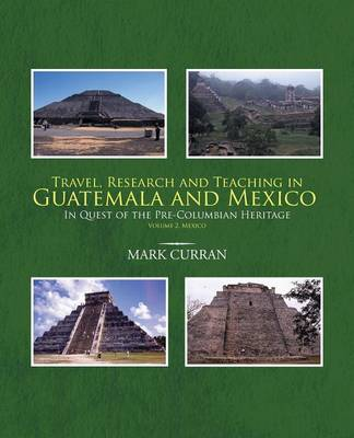 Travel, Research and Teaching in Guatemala and Mexico: In Quest of the Pre-Columbian Heritage Volume 2. Mexico (Paperback)