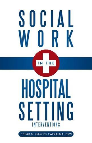 Social Work in the Hospital Setting: Interventions (Paperback)