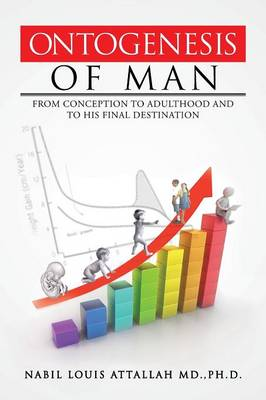 Ontogenesis of Man: From Conception to Adulthood and to His Final Destination (Paperback)