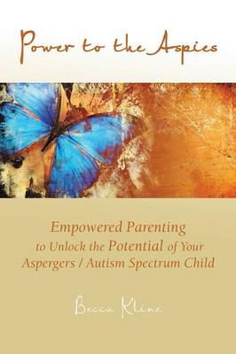 Power to the Aspies: Empowered Parenting to Unlock the Potential of Your Aspergers / Autism Spectrum Child (Paperback)