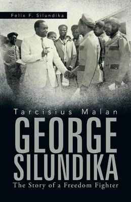 Tarcisius Malan George Silundika: The Story of a Freedom Fighter (Paperback)