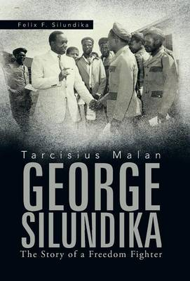 Tarcisius Malan George Silundika: The Story of a Freedom Fighter (Hardback)