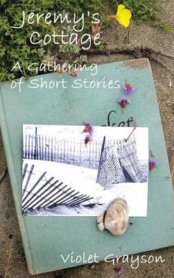 Jeremy's Cottage: A Gathering of Short Stories (Hardback)