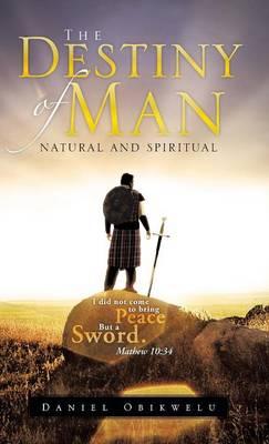 The Destiny of Man: Spiritual and Natural (Hardback)