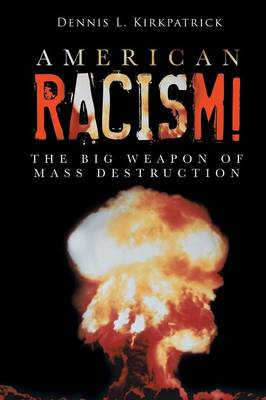 American Racism!: The Big Weapon of Mass Destruction (Paperback)