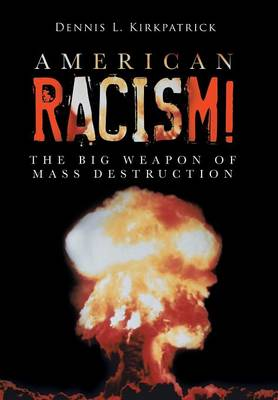 American Racism!: The Big Weapon of Mass Destruction (Hardback)