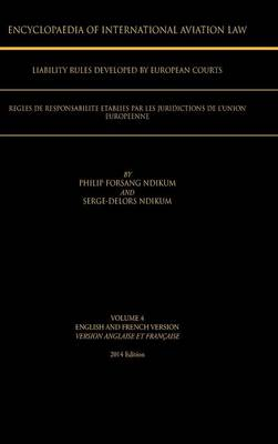 Encyclopaedia of International Aviation Law: Volume 4 English and French Version Version Englaise Et Francaise 2013 Edition (Hardback)