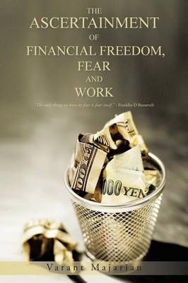 The Ascertainment of Financial Freedom, Fear and Work (Paperback)