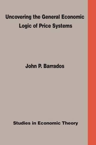 Uncovering the General Economic Logic of Price Systems: Studies in Economic Theory (Paperback)
