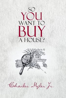 So You Want to Buy a House? (Hardback)