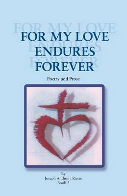 For My Love Endures Forever: Poetry and Prose (Paperback)