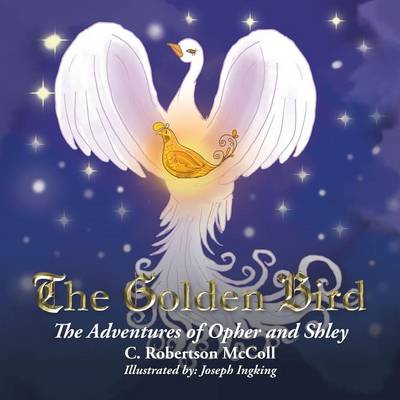 The Golden Bird: The Adventures of Opher and Shley (Paperback)