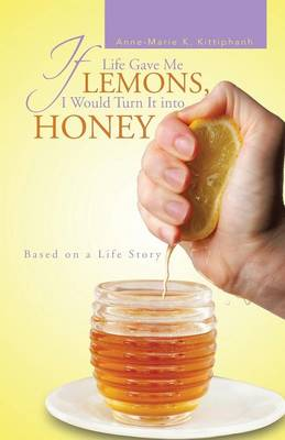 If Life Gave Me Lemons, I Would Turn It Into Honey: Based on a Life Story (Paperback)