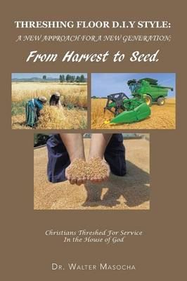 Threshing Floor D.I.y Style: A New Approach for a New Generation; From Harvest to Seed: Christians Threshed for Service in the House of God (Paperback)