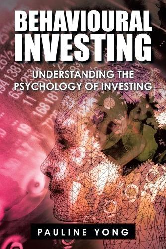 Behavioural Investing: Understanding the Psychology of Investing (Paperback)