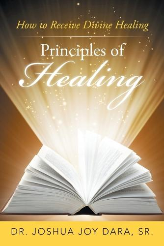 Principles of Healing: How to Receive Divine Healing (Paperback)