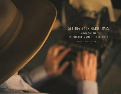Getting By in Hard Times: Letters from the Pitchfork Ranch, 1938-1939 (Hardback)