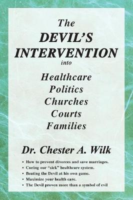 The Devil's Intervention into Healthcare, Politics, Churches, Courts, Families (Paperback)
