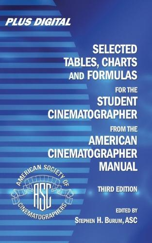 Selected Tables, Charts and Formulas for the STUDENT CINEMATOGRAPHER from the AMERICAN CINEMATOGRAPHER MANUAL (Paperback)