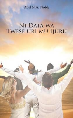 Ni Data Wa Twese Uri Mu Ijuru (Paperback)