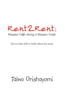 Rent2rent: Massive CA$H During a Massive Crash: How to Make 10k a Month Without the Sweat (Paperback)