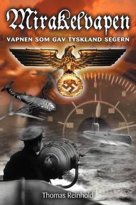 Mirakelvapen: Vapnen SOM Gav Tyskland Segern (Paperback)