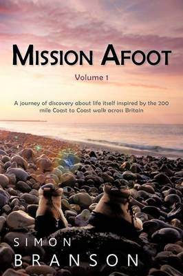 Mission Afoot Volume 1: A Journey of Discovery about Life Itself Inspired by the 200 Mile Coast to Coast Walk Across Britain (Paperback)