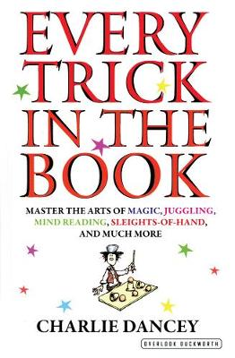 Every Trick In The Book: Master the Arts of Magic, Juggling, Mind Reading, Sleights-of-Hand, and Much More (Hardback)