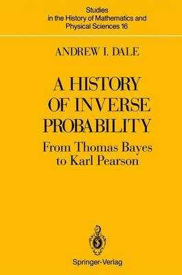 A History of Inverse Probability - Studies in the History of Mathematics & Physical Sciences 16 (Paperback)