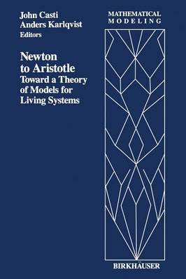Newton to Aristotle: Toward a Theory of Models for Living Systems - Mathematical Modeling 4 (Paperback)