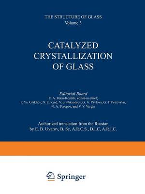 Catalyzed Crystallization of Glass / Katalizirovannaya Kristallizatsiya Stekla / - The Structure of Glass 3 (Paperback)