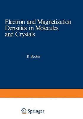 Electron and Magnetization Densities in Molecules and Crystals - Nato ASI Subseries B: 48 (Paperback)