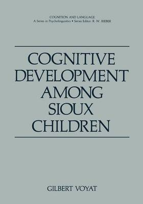 Cognitive Development among Sioux Children - Cognition and Language: A Series in Psycholinguistics (Paperback)