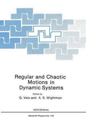 Regular and Chaotic Motions in Dynamic Systems - NATO Science Series B 118 (Paperback)