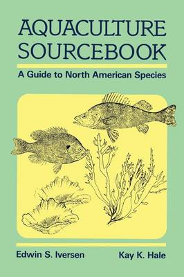 Aquaculture Sourcebook: A Guide to North American Species (Paperback)