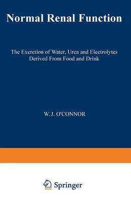 Normal Renal Function: The Excretion of Water, Urea and Electrolytes Derived from Food and Drink (Paperback)