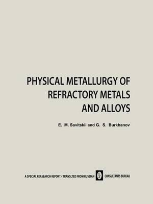 Physical Metallurgy of Refractory Metals and Alloys (Paperback)