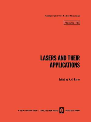 Lasers and Their Applications / Lazery I Ikh Primenenie / - The Lebedev Physics Institute Series 76 (Paperback)